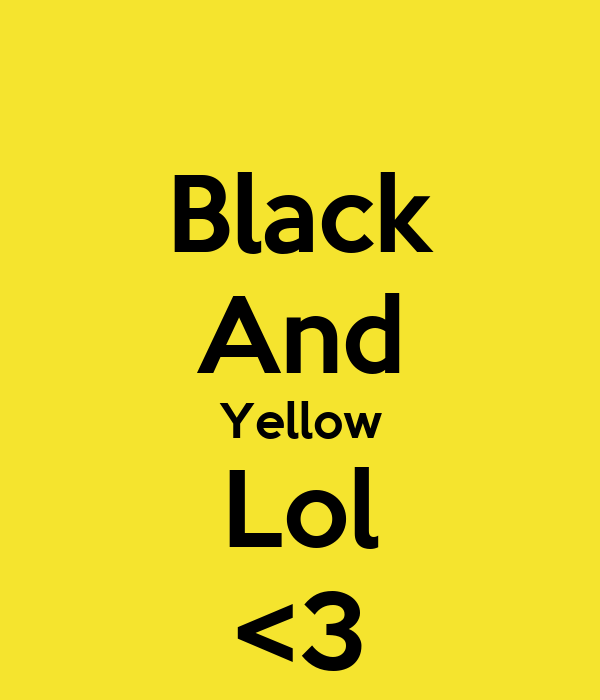Black And Yellow Lol <3