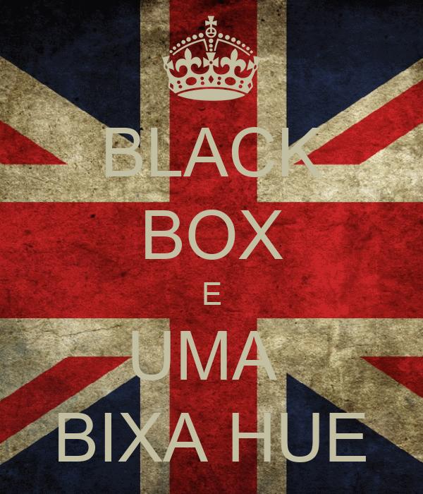 BLACK BOX E UMA  BIXA HUE