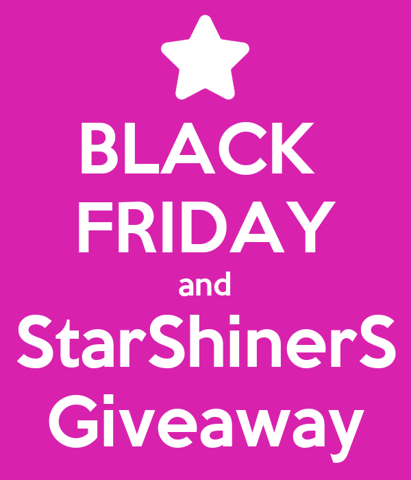 BLACK  FRIDAY and StarShinerS Giveaway