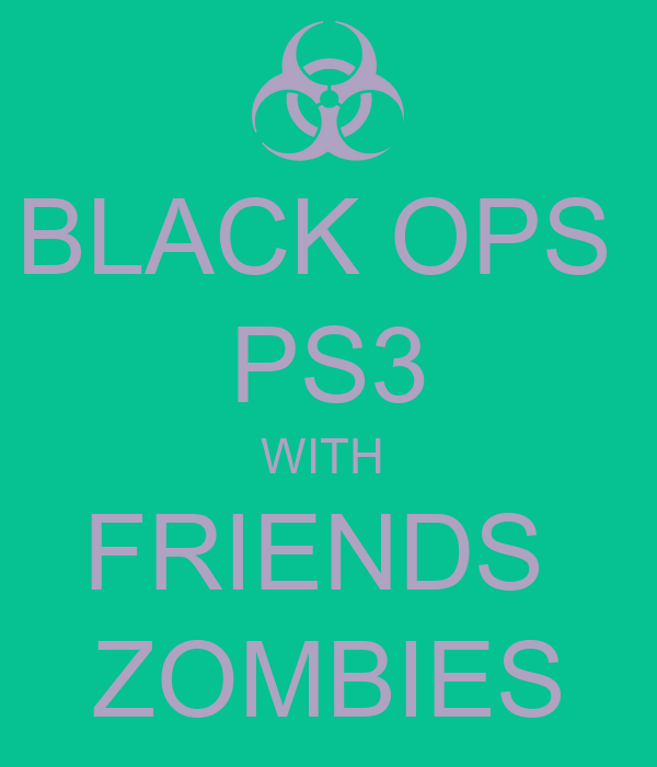 BLACK OPS  PS3 WITH  FRIENDS  ZOMBIES