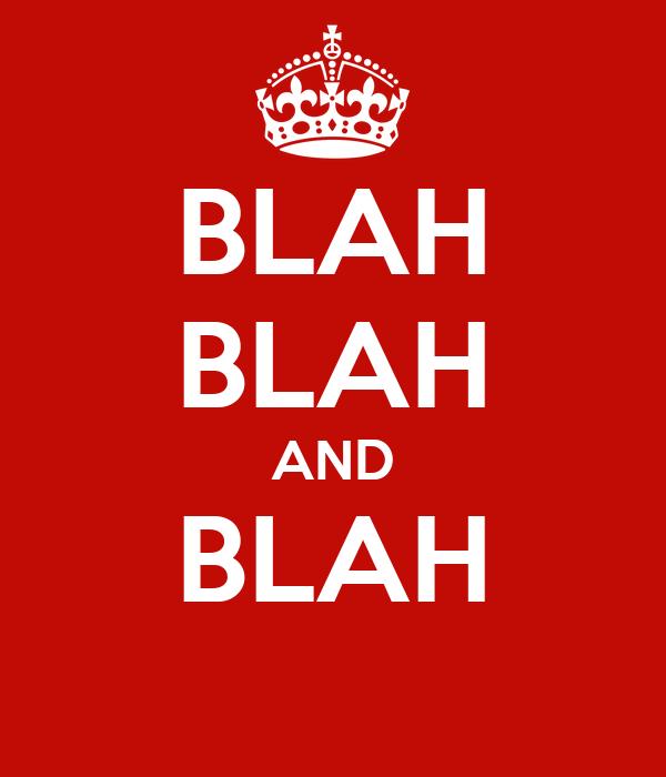 BLAH BLAH AND BLAH
