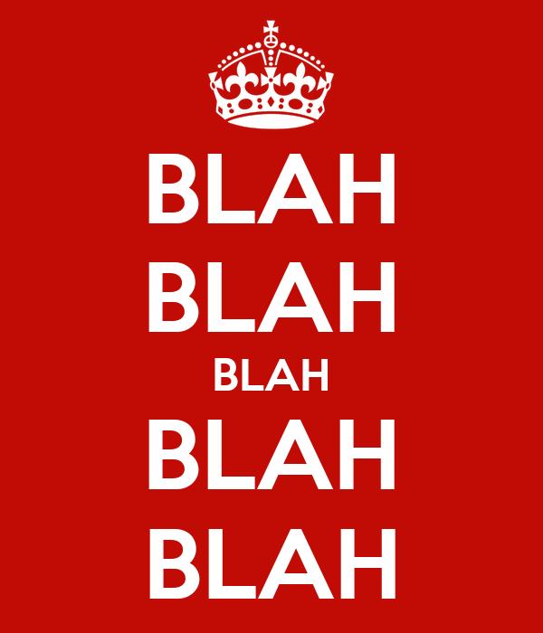 BLAH BLAH BLAH BLAH BLAH