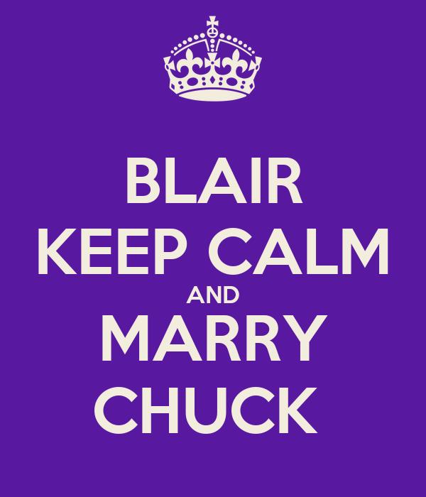 BLAIR KEEP CALM AND MARRY CHUCK