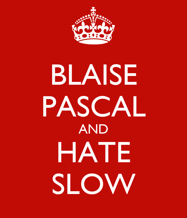 BLAISE PASCAL AND HATE SLOW
