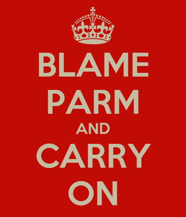BLAME PARM AND CARRY ON