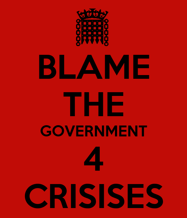 BLAME THE GOVERNMENT 4 CRISISES