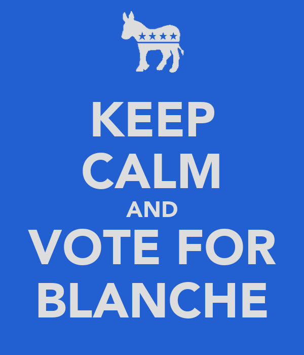 KEEP CALM AND VOTE FOR BLANCHE