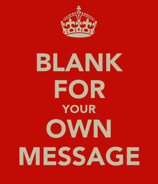 BLANK FOR YOUR OWN MESSAGE