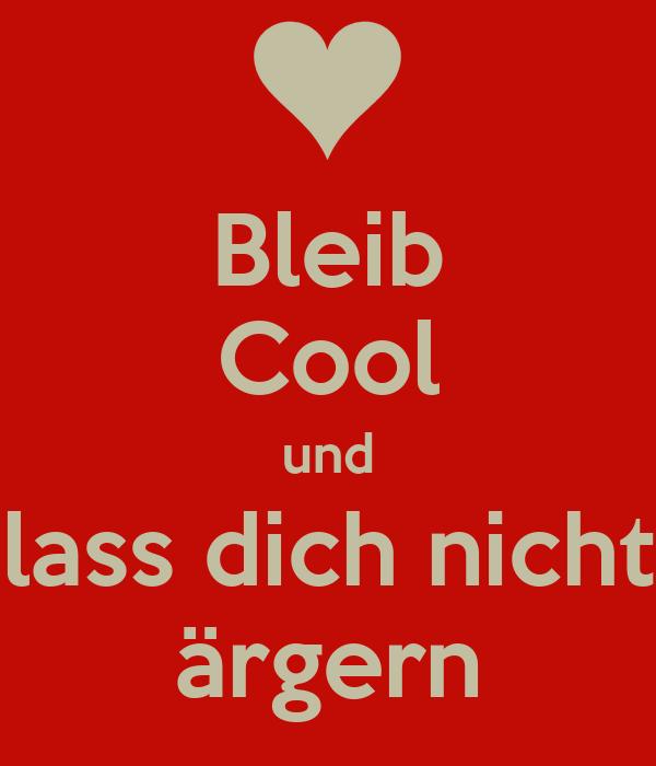 Bleib Cool und lass dich nicht ärgern