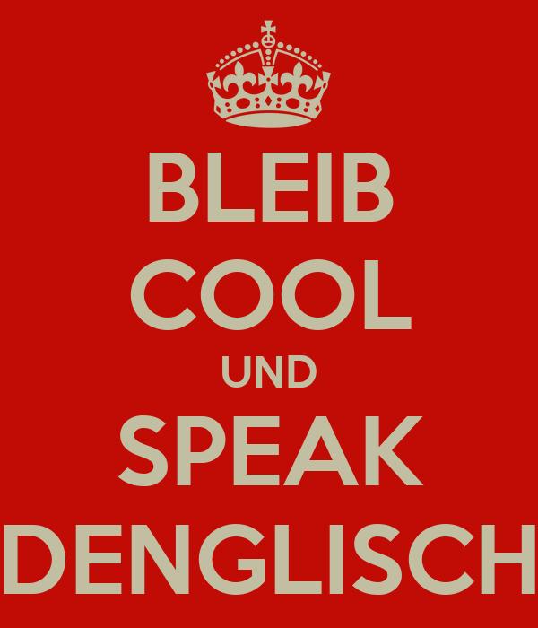 BLEIB COOL UND SPEAK DENGLISCH