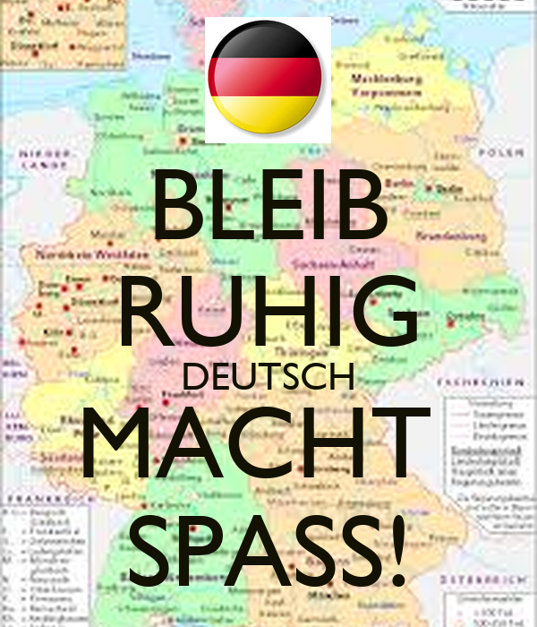 BLEIB RUHIG DEUTSCH MACHT  SPASS!