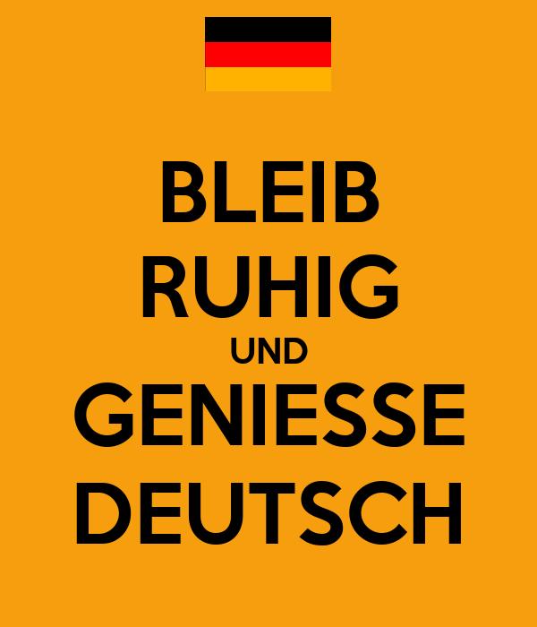 BLEIB RUHIG UND GENIESSE DEUTSCH