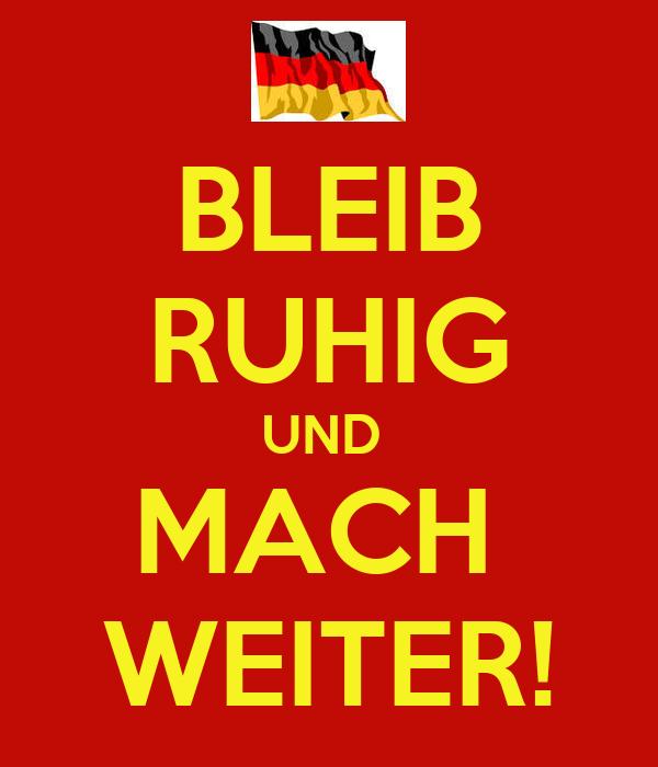 BLEIB RUHIG UND  MACH  WEITER!