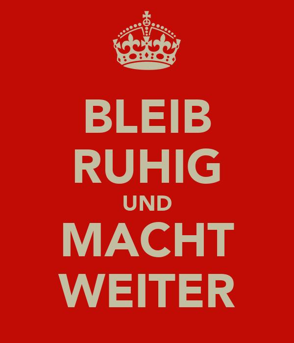 BLEIB RUHIG UND MACHT WEITER