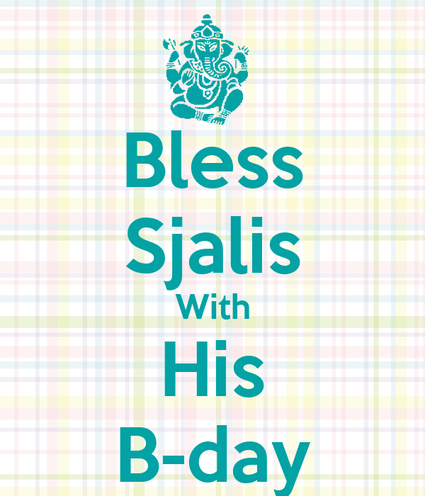 Bless Sjalis With His B-day