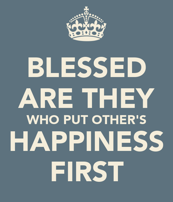 BLESSED ARE THEY WHO PUT OTHER'S HAPPINESS FIRST