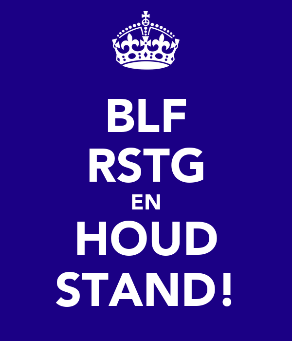 BLF RSTG EN HOUD STAND!