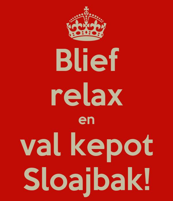 Blief relax en val kepot Sloajbak!
