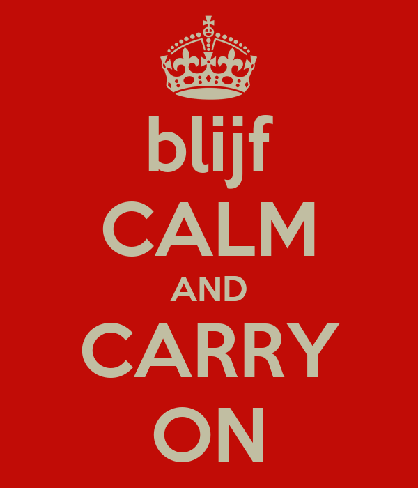 blijf CALM AND CARRY ON