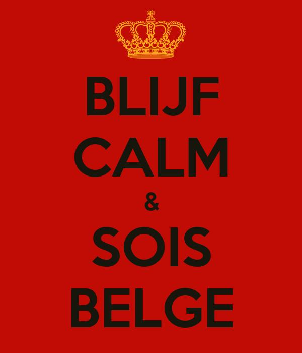 BLIJF CALM & SOIS BELGE