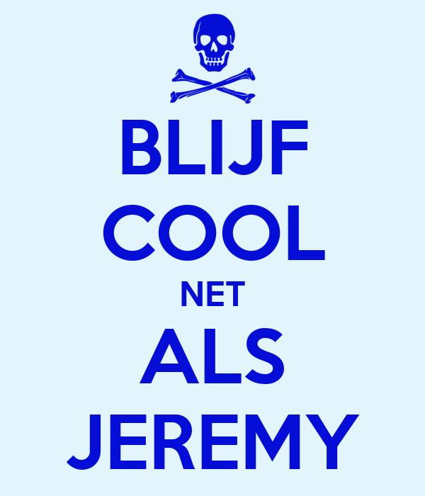 BLIJF COOL NET ALS JEREMY