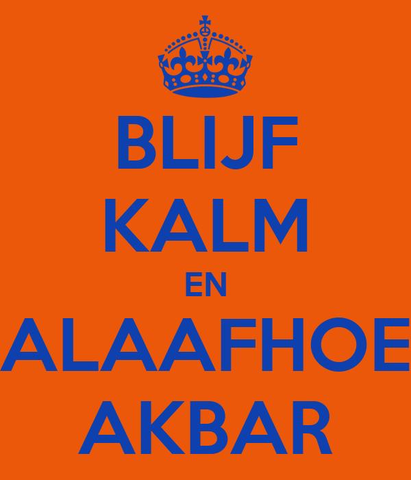 BLIJF KALM EN ALAAFHOE AKBAR