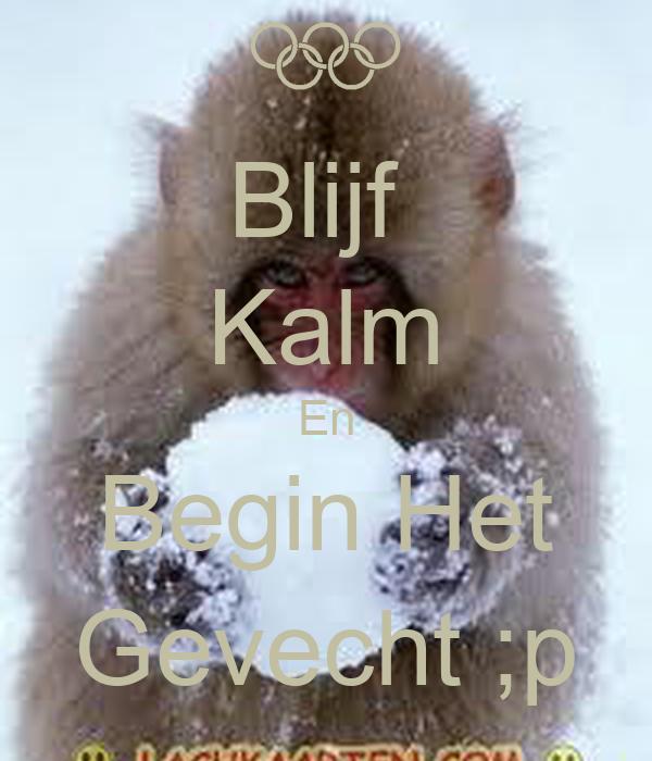Blijf  Kalm En Begin Het Gevecht ;p