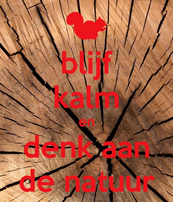 blijf kalm en denk aan de natuur