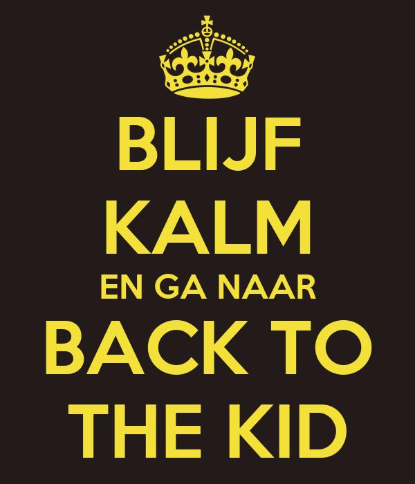 BLIJF KALM EN GA NAAR BACK TO THE KID