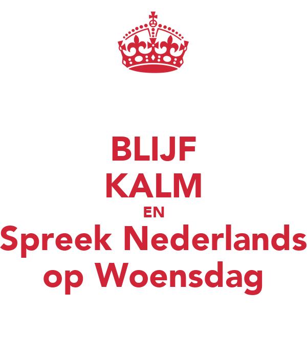 BLIJF KALM EN Spreek Nederlands op Woensdag
