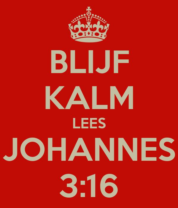 BLIJF KALM LEES JOHANNES 3:16