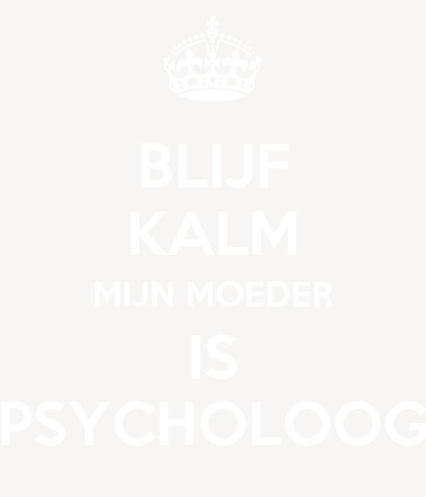 BLIJF KALM MIJN MOEDER IS PSYCHOLOOG