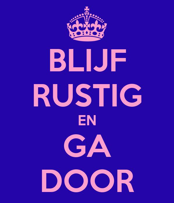 BLIJF RUSTIG EN GA DOOR