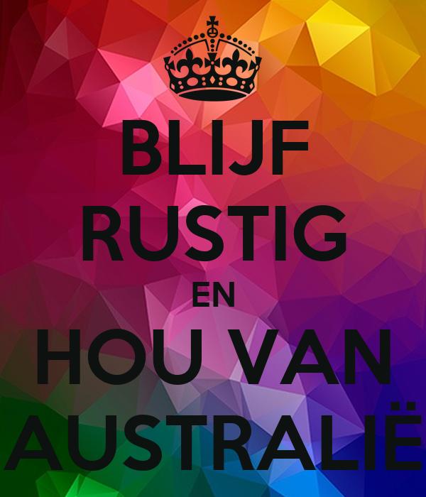 BLIJF RUSTIG EN HOU VAN AUSTRALIË