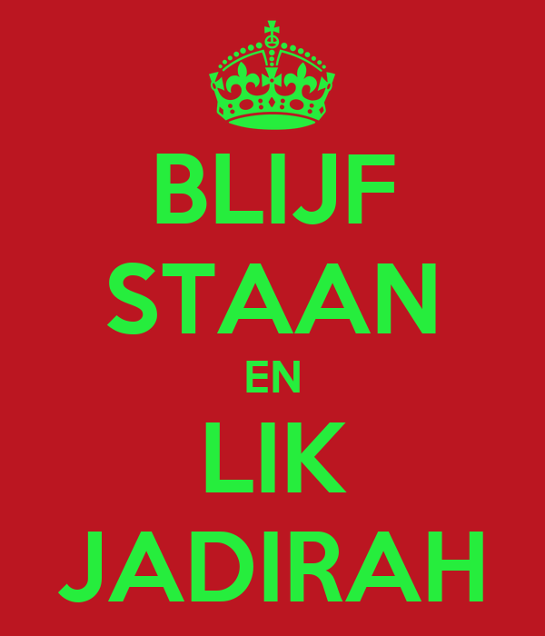 BLIJF STAAN EN LIK JADIRAH