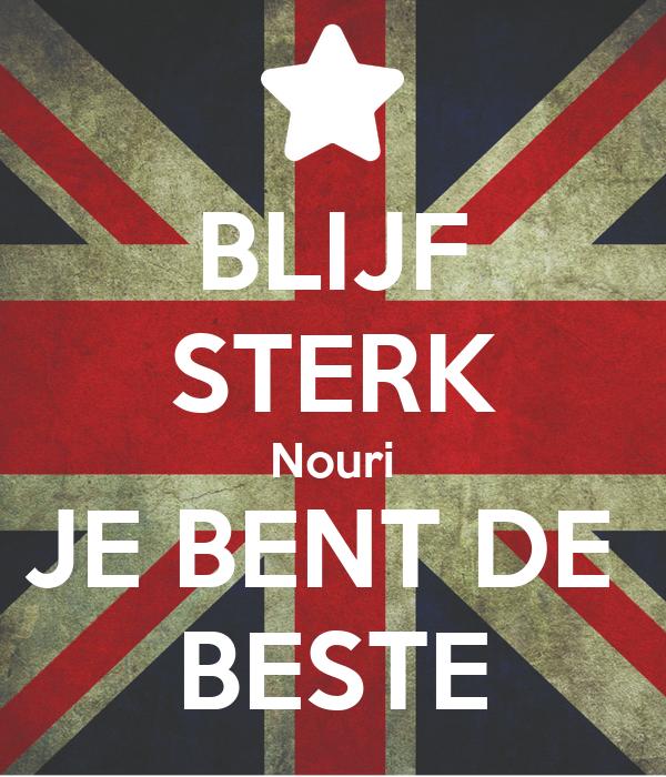 BLIJF STERK Nouri JE BENT DE  BESTE