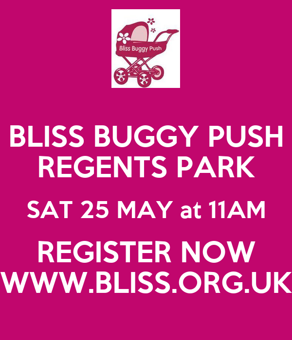 BLISS BUGGY PUSH REGENTS PARK SAT 25 MAY at 11AM REGISTER NOW WWW.BLISS.ORG.UK