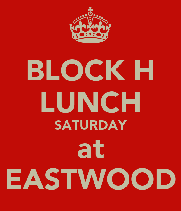 BLOCK H LUNCH SATURDAY at EASTWOOD