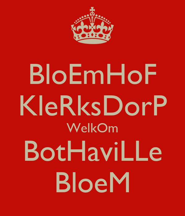 BloEmHoF KleRksDorP WelkOm BotHaviLLe BloeM