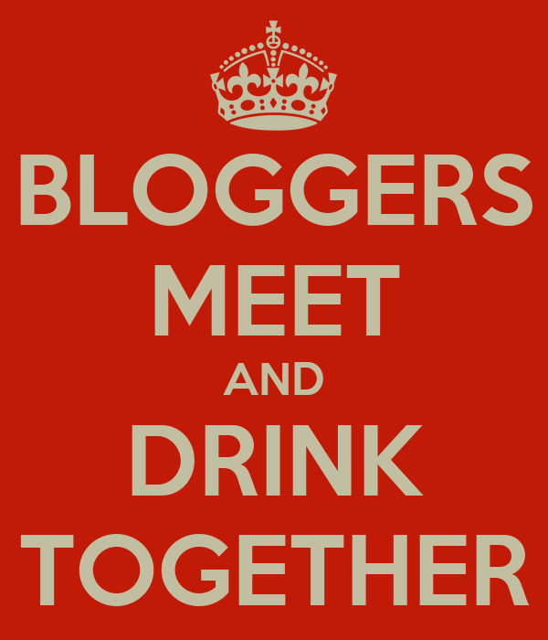 BLOGGERS MEET AND DRINK TOGETHER