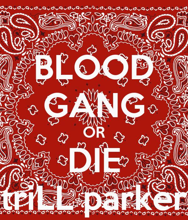 BLOOD GANG OR DIE triLL parker