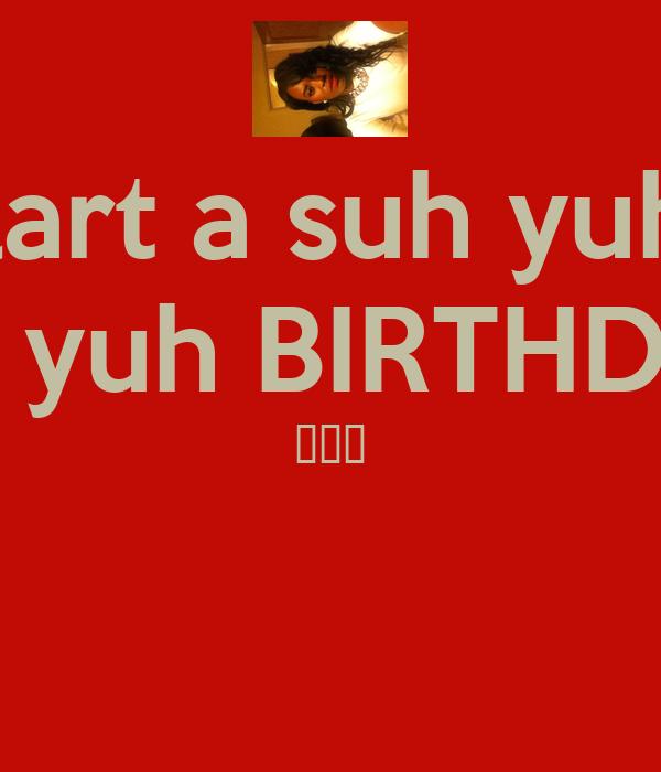 Bloodclart a suh yuh gwarn Pon yuh BIRTHDAY  🔫🔫🔫