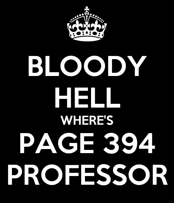 BLOODY HELL WHERE'S PAGE 394 PROFESSOR