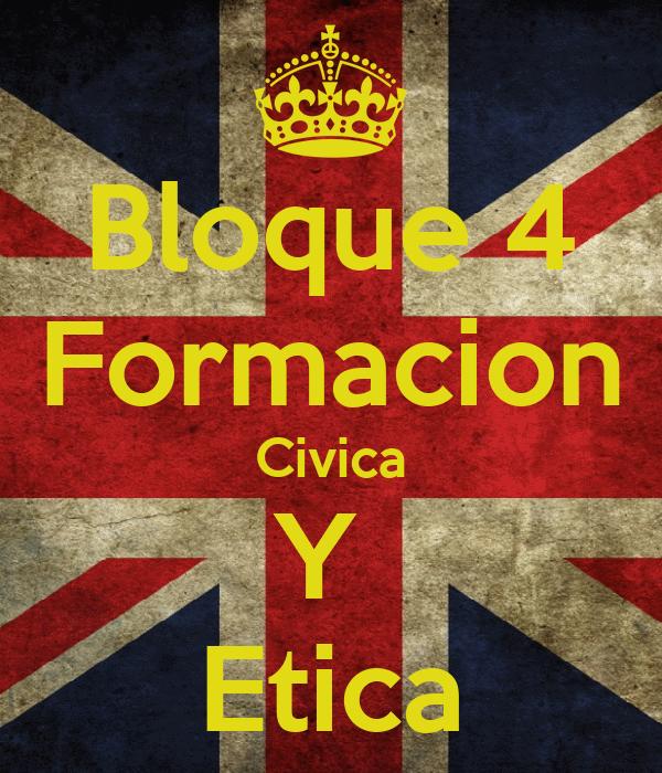 Bloque 4 Formacion Civica Y  Etica