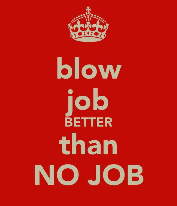 blow job BETTER than NO JOB
