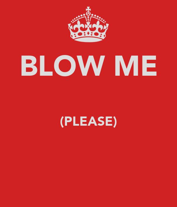 BLOW ME  (PLEASE)