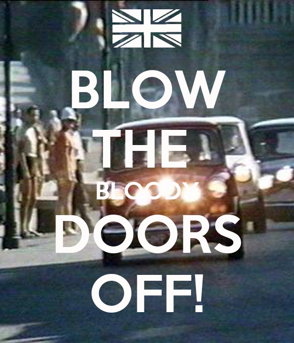 BLOW THE  BLOODY DOORS OFF!