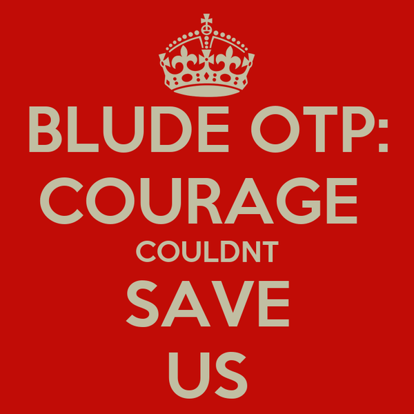 BLUDE OTP: COURAGE  COULDNT SAVE US