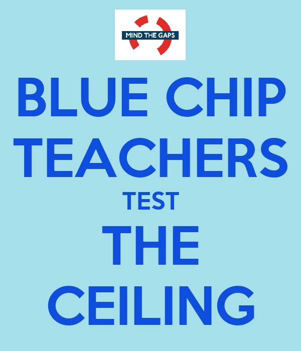 BLUE CHIP TEACHERS TEST THE CEILING