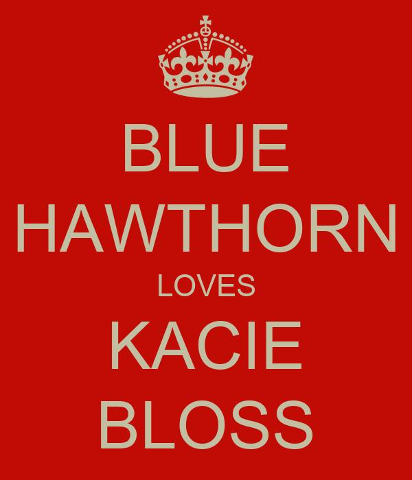 BLUE HAWTHORN LOVES KACIE BLOSS
